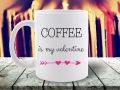 CANA MESAJ COFFEE IS MY VALENTINE