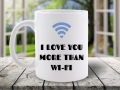 CANA MESAJ I LOVE YOU MORE THAN WI-FI PENTRU EL