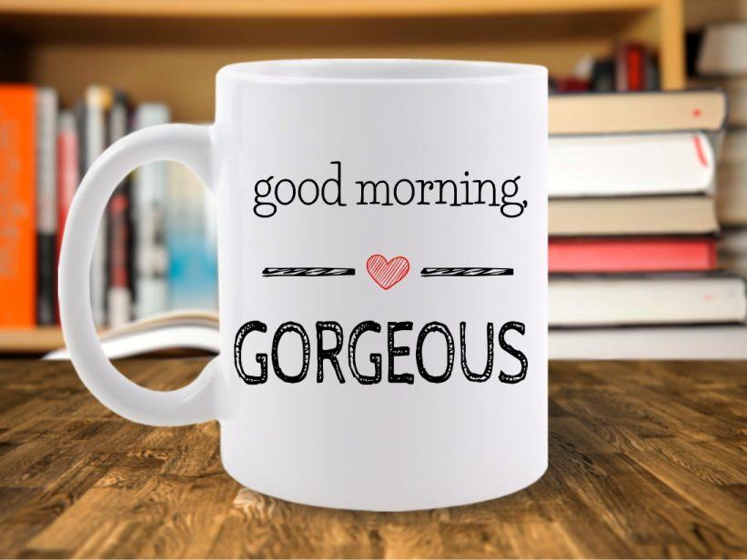 CANA MESAJ PENTRU EA GOOD MORNING GORGEOUS