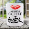 CANA MESAJ ALL YOU NEED IS COFFEE AND LIPSTICK