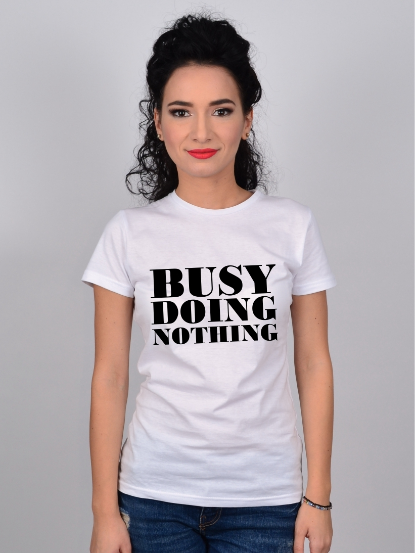 Tricou Alb Busy Doing Nothing