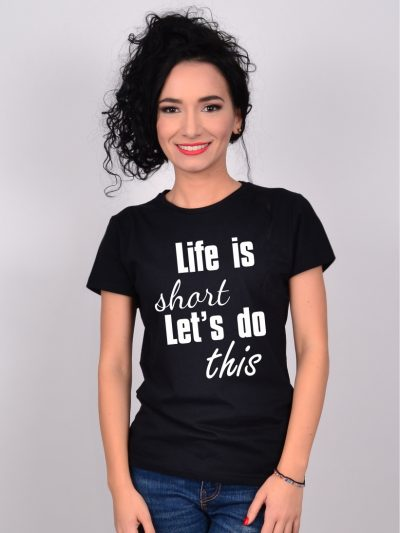 Tricou Negru Life is Short Let's do This