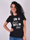 TRICOU LIFE IS SHORT NEGRU