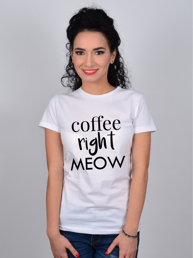 Tricou Alb Coffee Right Meow
