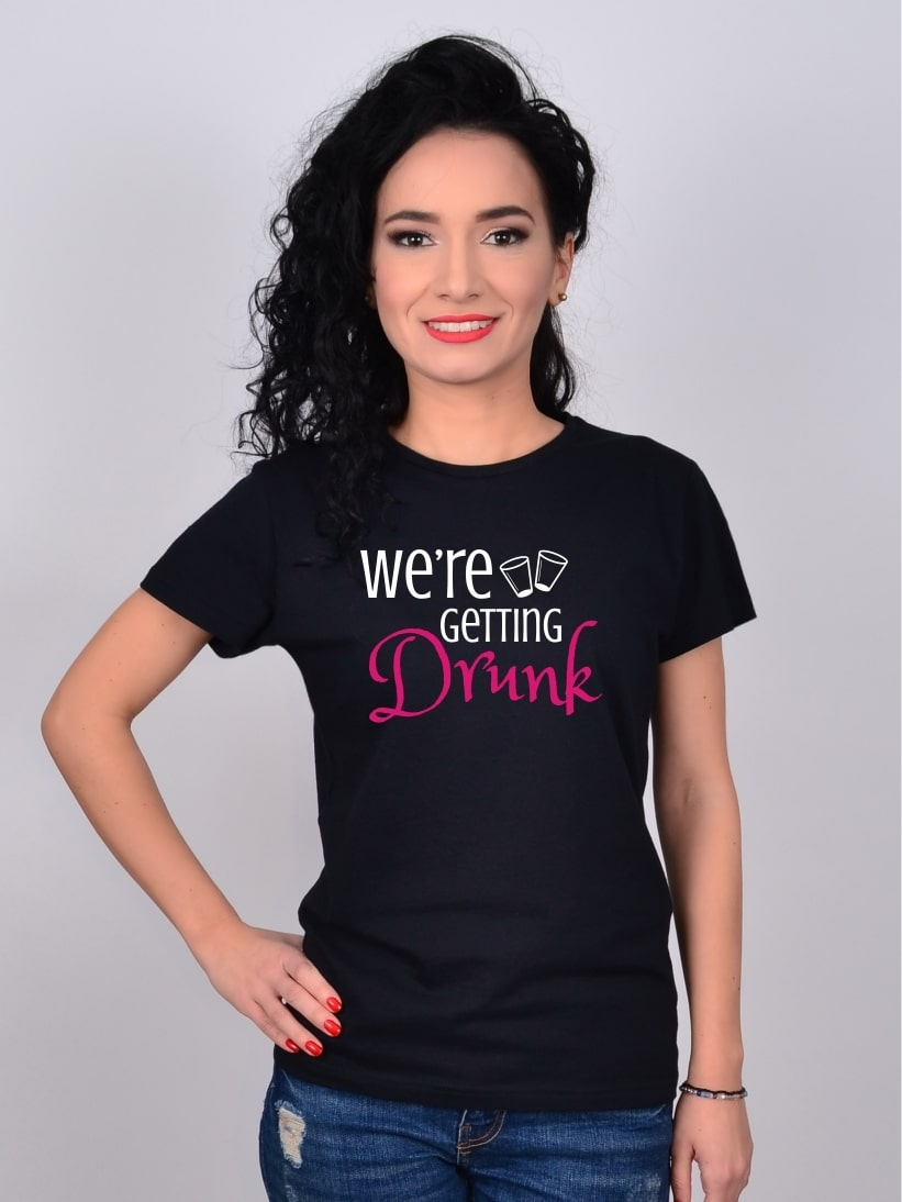 Tricou Burlacite We're Getting Drunk