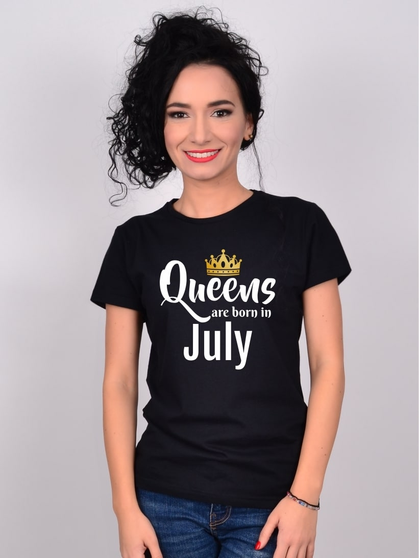 Tricou Queens Are Born In July