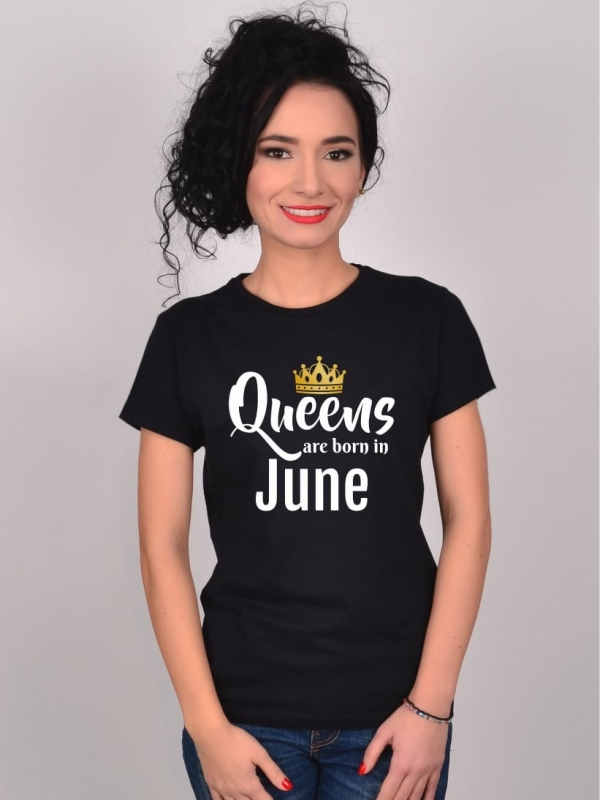 Tricou Queens Are Born In June