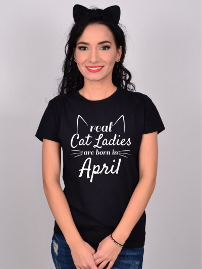 Tricou Real Cat Ladies Are Born In April