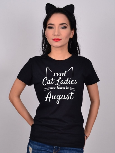 Tricou Real Cat Ladies Are Born In August