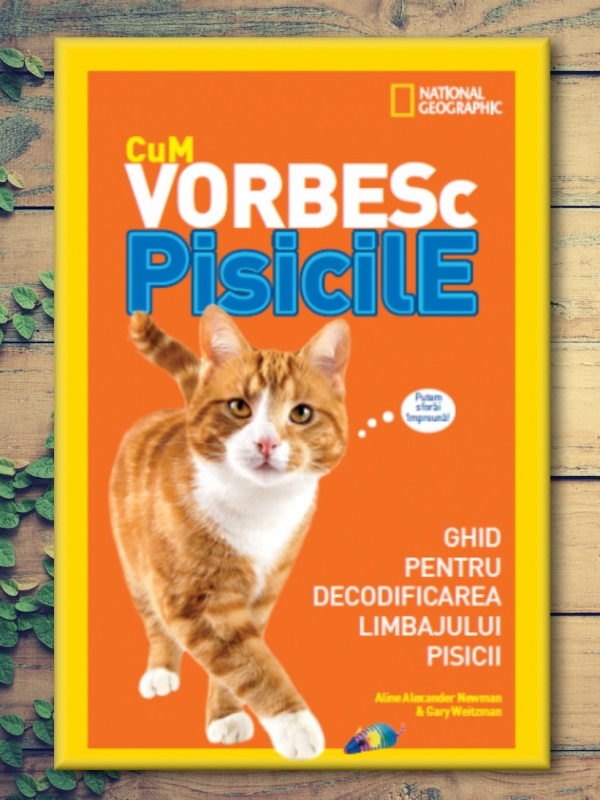 National Geographic: Cum Vorbesc Pisicile - Aline Alexander Newman, Gary Weitzman