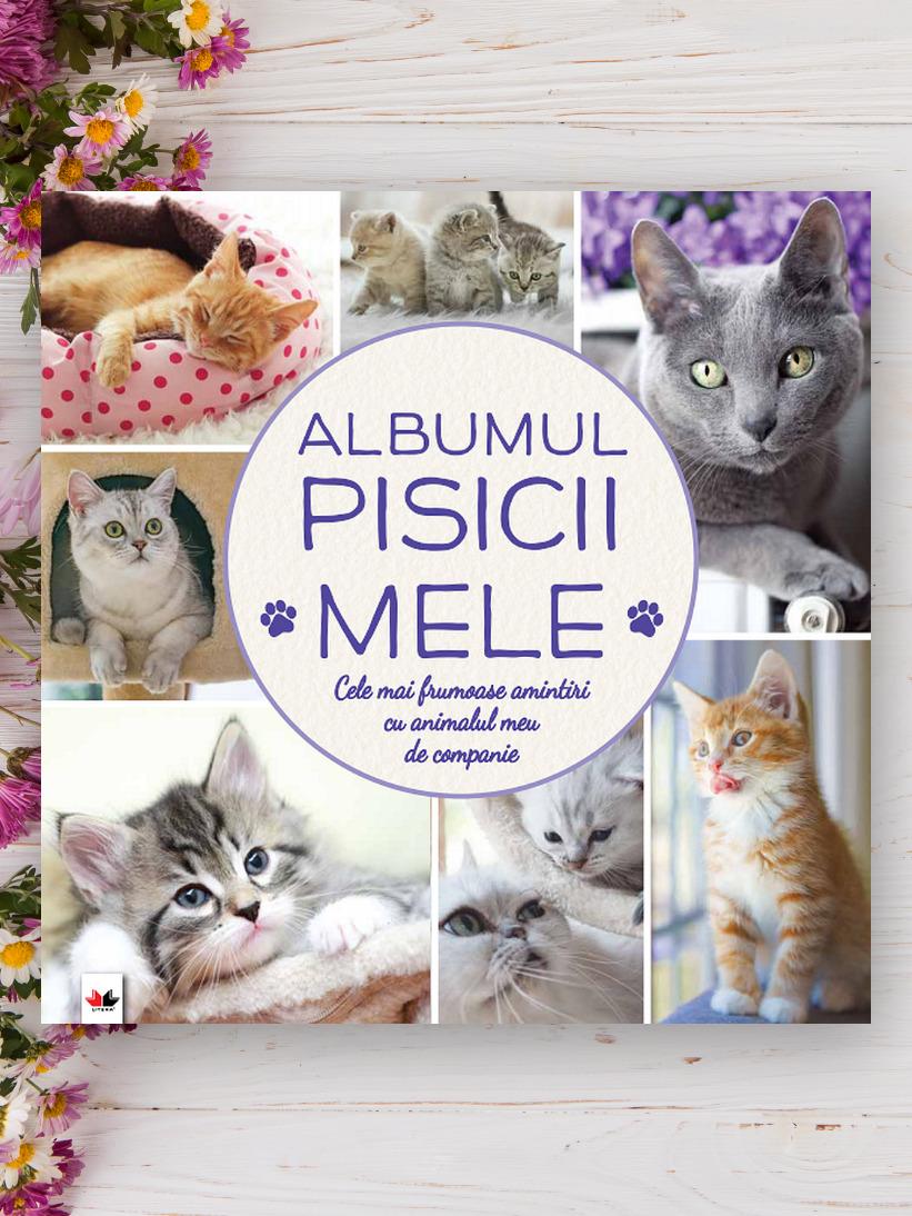 Albumul Pisicii Mele - Cele mai frumoase amintiri cu animalul meu de companie